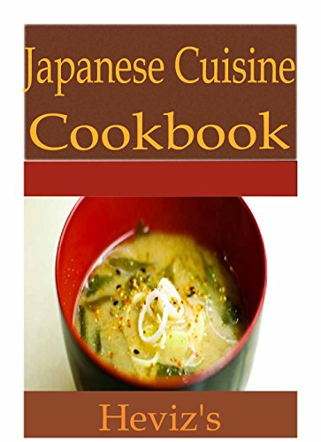 Japanese Cuisine 101: Delicious, Low Budget, Healthy, Mouth Watering Japanese Cuisine Recipes Cookbook by Heviz's