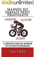 Manuel du parfait petit triathl�te: A destination du sportif et de son entourage