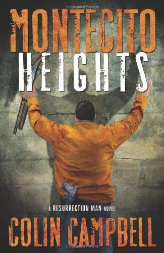 Montecito Heights (A Resurrection Man Novel) by Colin Campbell (2014-04-08)