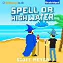 Spell or High Water: Magic 2.0 (       UNABRIDGED) by Scott Meyer Narrated by Luke Daniels