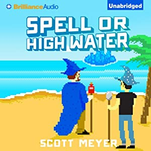 Spell or High Water: Magic 2.0 | [Scott Meyer]