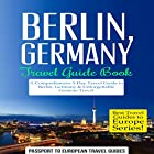 Berlin, Germany: Travel Guide Book: A Comprehensive 5-Day Travel Guide to Berlin, Germany & Unforgettable German Travel Hörbuch von  Passport to European Travel Guides Gesprochen von: Colin Fluxman