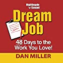 Dream Job: 48 Days to the Work You Love!  by Dan Miller Narrated by Dan Miller