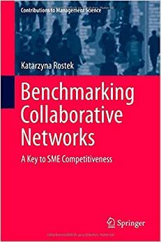 Benchmarking Collaborative Networks: A Key To SME Competitiveness (Contributions To Management Science)