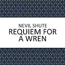 Requiem for a Wren Audiobook by Nevil Shute Narrated by Damien Warren-Smith