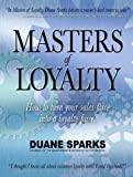 Masters of Loyalty: How to Turn Your Sales Force Into a Loyalty Force.