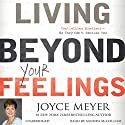 Living Beyond Your Feelings: Controlling Emotions So They Don't Control You Audiobook by Joyce Meyer Narrated by Sandra McCollom