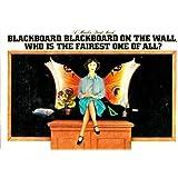 Blackboard, Blackboard on the wall, who is the fairest one of all?