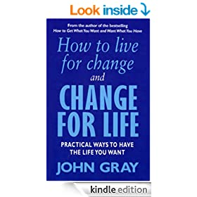 How To Live For Change And Change For Life: Practical Ways to Have to Life You Want