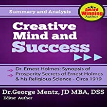 Summary and Analysis - Creative Mind and Success - Dr. Ernest Holmes: Synopsis of Prosperity Secrets of Ernest Holmes and his Religious Science - Circa 1919 Audiobook by George Mentz Narrated by Michael Hatak