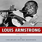 American Legends: The Life of Louis Armstrong |  Charles River Editors