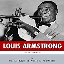 American Legends: The Life of Louis Armstrong (       UNABRIDGED) by Charles River Editors Narrated by Alex L. Vincent