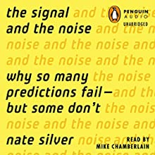 The Signal and the Noise: Why So Many Predictions Fail - but Some Don't | Livre audio Auteur(s) : Nate Silver Narrateur(s) : Mike Chamberlain