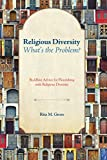 Religious Diversity-Whats the Problem?: Buddhist Advice for Flourishing with Religious Diversity