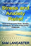 The Essential Self-help Guide STRESS AND ANXIETY RELIEF: How to overcome anxiety, stress and worry for stress-free living forever. (Anxiety, anxiety relief, ... anxiety, overcome stress, stress free)