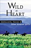 img - for Wild at Heart: Adolescents, Horses & Other Kindred Spirits book / textbook / text book