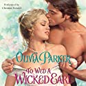 To Wed a Wicked Earl (       UNABRIDGED) by Olivia Parker Narrated by Christine Rendel