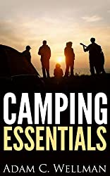 Camping Essentials: Camping Basics, Importance of Camping, Camping Gear That is Needed And How To Set Up Camp (English Edition)