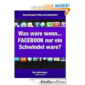 Was w�re wenn... FACEBOOK ein riesiger Schwindel w�re? (German Edition)