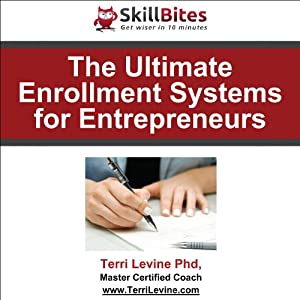 The Ultimate Enrollment Systems for Entrepreneurs | [Terri Levine Ph.D.]