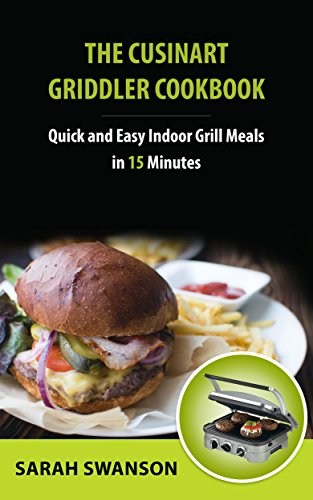 The Cuisinart Griddler Cookbook by Sarah Swanson