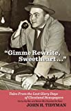 img - for Gimme Rewrite, Sweetheart: Tales From the Last Glory Days of Cleveland Newspapers - Told By The Men and Women Who Reported the News book / textbook / text book