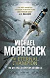 Michael Moorcock The Eternal Champion (Eternal Champion Series)