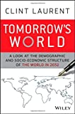 Clint Laurent Tomorrow's World: A Look at the Demographic and Socio-Economic Structure of the World in 2032: 10 Myths About the Future of Asia
