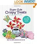 Super Cute Crispy Treats: Nearly 100...