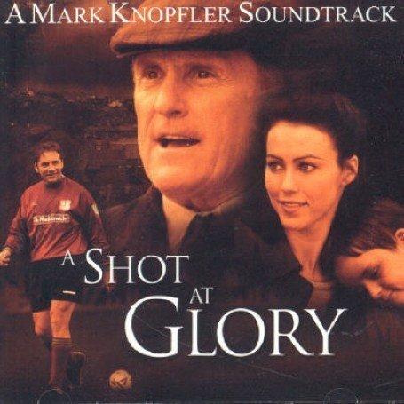 Mark Knopfler - A Shot at Glory: Original Soundtrack - Zortam Music