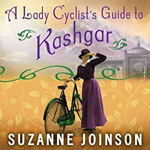 A Lady Cyclist's Guide to Kashgar: A Novel | [Suzanne Joinson]