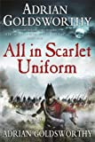 All in Scarlet Uniform (Napoleonic War) (0297866672) by Goldsworthy, Adrian