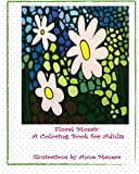 img - for Floral Mosaic: A Coloring Book for Adults (Adult Coloring Books) (Volume 1) book / textbook / text book
