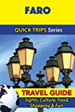 Faro Travel Guide (Quick Trips Series): Sights, Culture, Food, Shopping & Fun