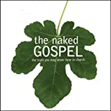 img - for The Naked Gospel: The Truth You May Never Hear in Church book / textbook / text book
