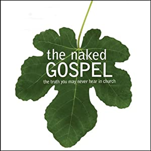 The Naked Gospel: The Truth You May Never Hear in Church | [Andrew Farley]