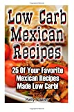 Low Carb Mexican Recipes: 25 Of Your Favorite Mexican Recipes Made Low Carb!: (low carbohydrate, high protein, low carbohydrate foods, low carb, low ... Ketogenic Diet to Overcome Belly Fat)