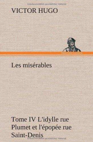Les miserables Tome IV L'idylle rue Plumet et l'epopee rue Saint-Denis  [Hugo, Victor] (Tapa Dura)