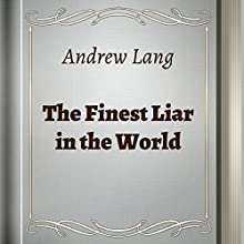 The Finest Liar in the World (Annotated) (       UNABRIDGED) by Andrew Lang Narrated by Anastasia Bertollo