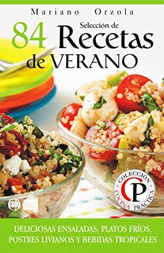 SELECCIÓN DE 84 RECETAS DE VERANO: Deliciosas ensaladas, platos fríos, postres livianos y bebidas tropicales (Colección Cocina Práctica nº 45) (Spanish Edition) by Mariano Orzola