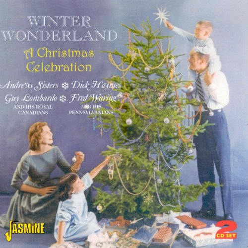 Winter Wonderland - A Christmas Celebration [ORIGINAL RECORDINGS REMASTERED] 2CD SET by Fred Waring,&#32;Guy Lombardo,&#32;The Andrews Sisters and Dick Haymes
