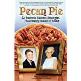 Pecan Pie: 32 Business Success Strategies Passionately Baked to Order ~ Bob Gambone