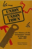 img - for Union Brotherhood, Union Town: The History of the Carpenters' Union of Chicago, 1863-1987 book / textbook / text book