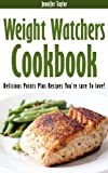 Weight Watchers: Delicious Points Plus Recipes Cookbook Youre Sure To Love!