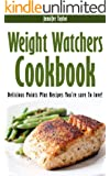 Weight Watchers : Delicious Points Plus Recipes You're Sure To Love! (Weight Watchers Cookbook, Weight Watchers Simple Start, Weight: Delicious Weight ... Points Plus Recipes You're Sure To Love!