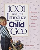 1001 Ways to Introduce Your Child to God