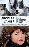 Mein sibirischer Winter: Mit Schlittenhunden durch Taiga und Tundra