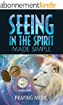 Seeing in the Spirit Made Simple (The...