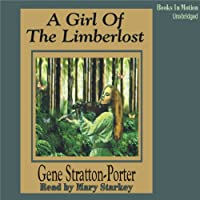 A Girl of the Limberlost (       UNABRIDGED) by Gene Stratton-Porter Narrated by Mary Starkey