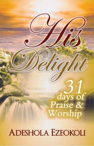 His Delight: 31 Days of Praise and Worship PDF